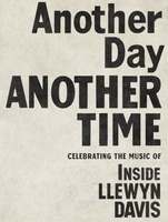 Another Day, Another Time: Celebrating the Music of Inside Llewyn Davis movie poster